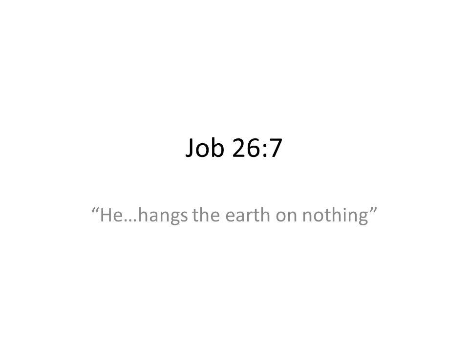 Job 26:7 He…hangs the earth on nothing