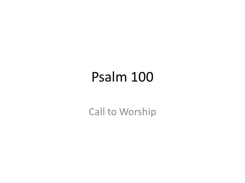 Psalm 100 Call to Worship