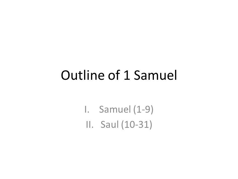 Outline of 1 Samuel I.Samuel (1-9) II.Saul (10-31)