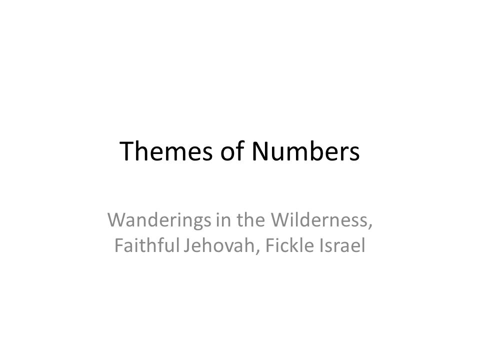 Themes of Numbers Wanderings in the Wilderness, Faithful Jehovah, Fickle Israel