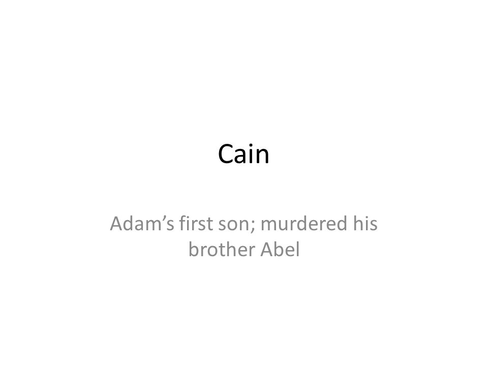 Cain Adams first son; murdered his brother Abel