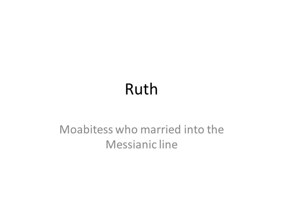 Ruth Moabitess who married into the Messianic line