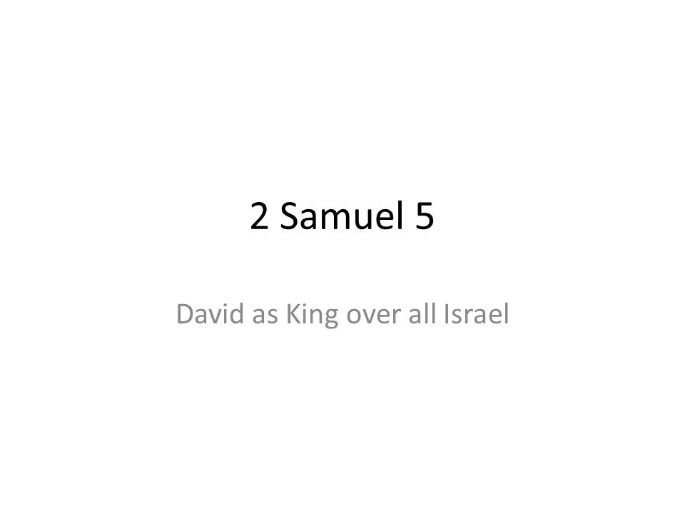 2 Samuel 5 David as King over all Israel