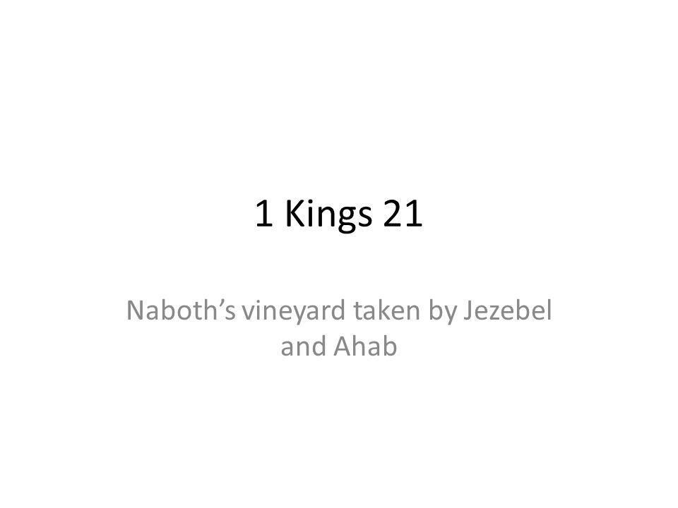 1 Kings 21 Naboths vineyard taken by Jezebel and Ahab