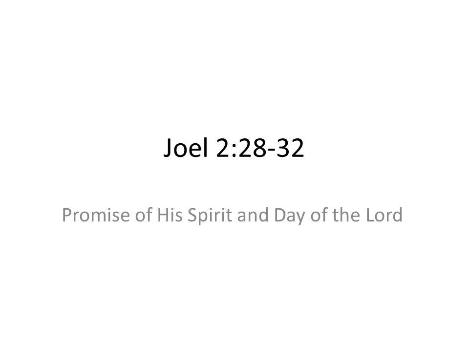 Joel 2:28-32 Promise of His Spirit and Day of the Lord