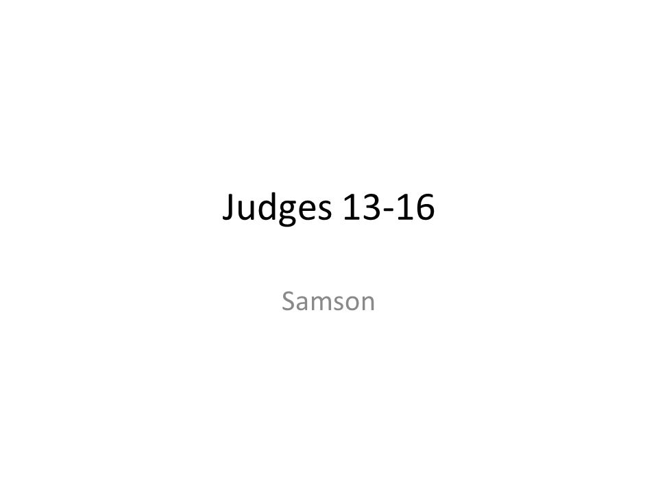 Judges 13-16 Samson