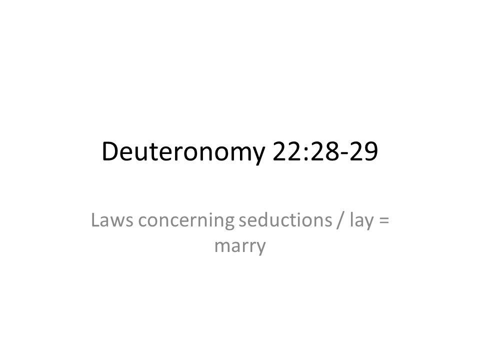 Deuteronomy 22:28-29 Laws concerning seductions / lay = marry