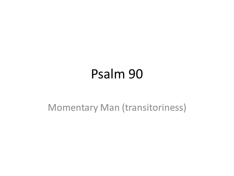 Psalm 90 Momentary Man (transitoriness)