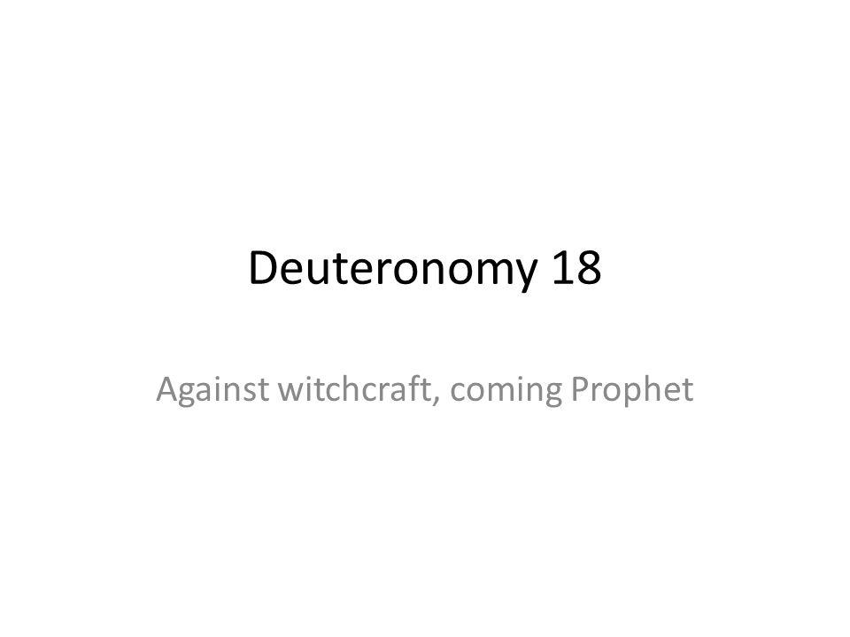 Deuteronomy 18 Against witchcraft, coming Prophet