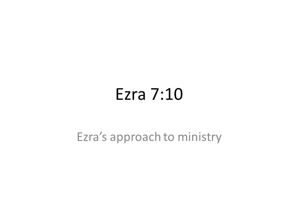Ezra 7:10 Ezras approach to ministry