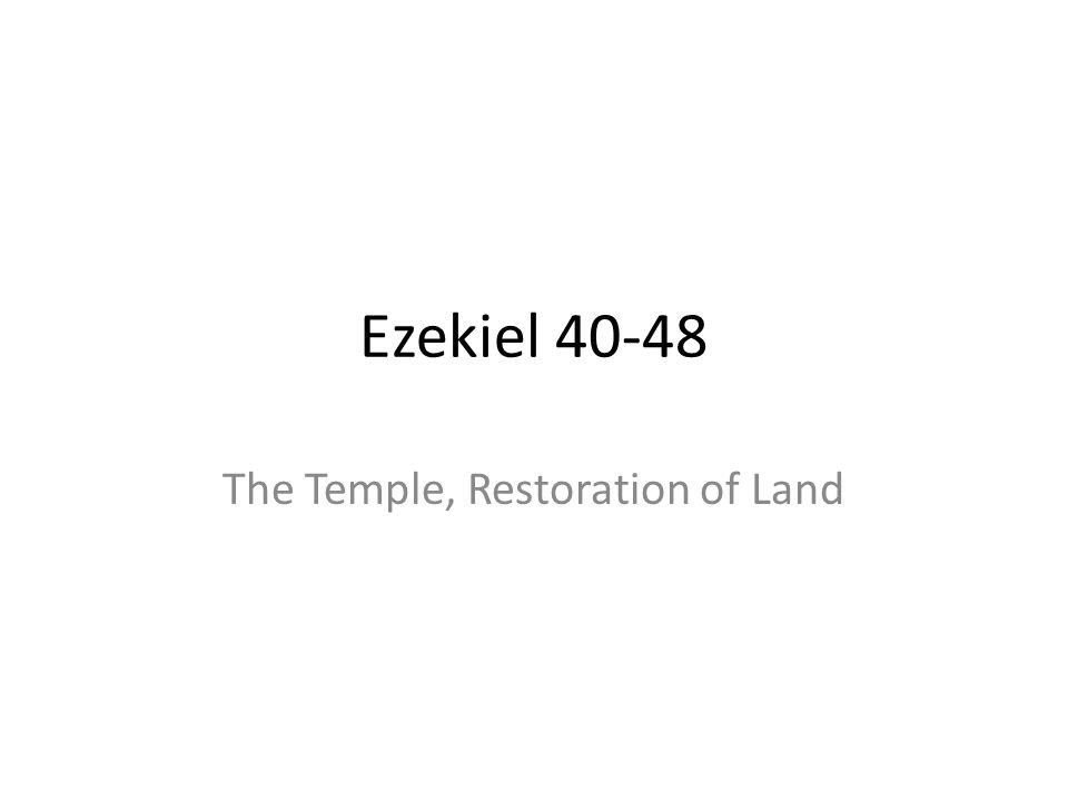 Ezekiel 40-48 The Temple, Restoration of Land