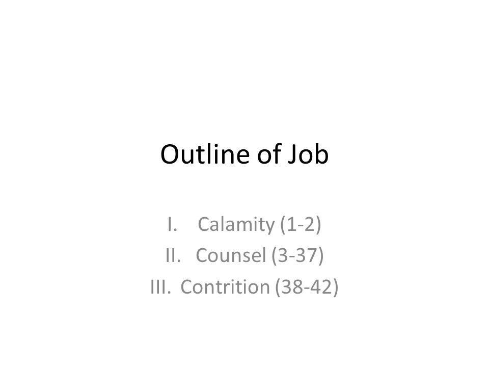 Outline of Job I.Calamity (1-2) II.Counsel (3-37) III.Contrition (38-42)