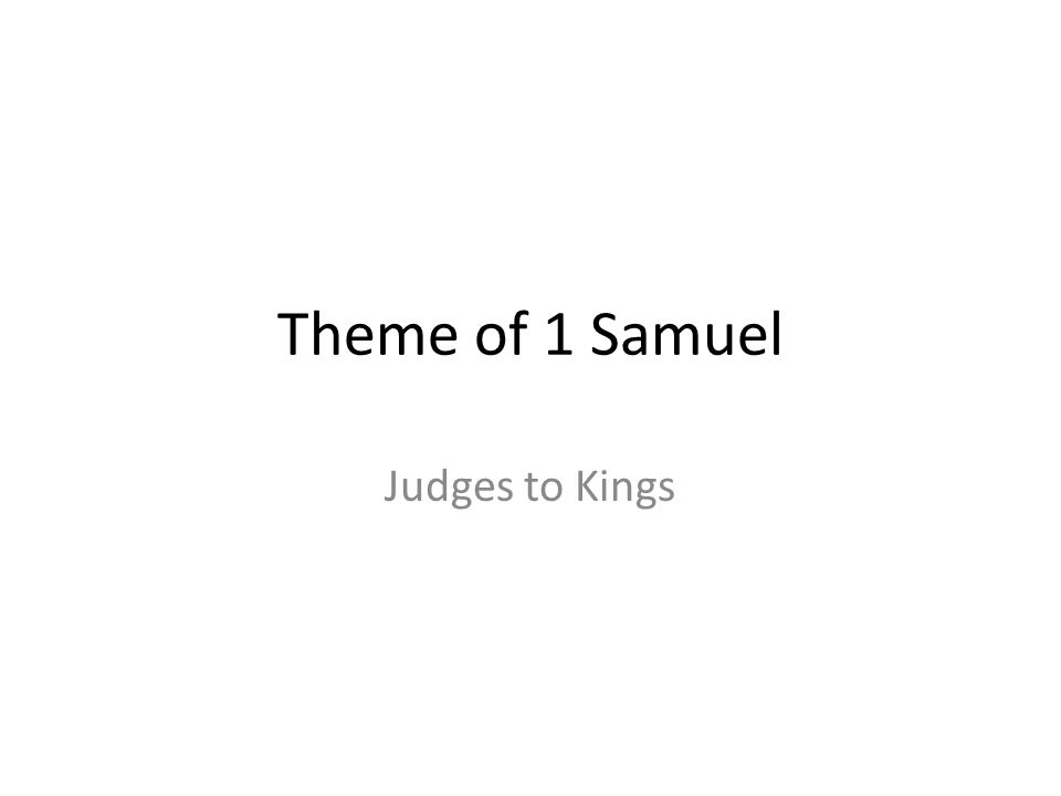 Theme of 1 Samuel Judges to Kings
