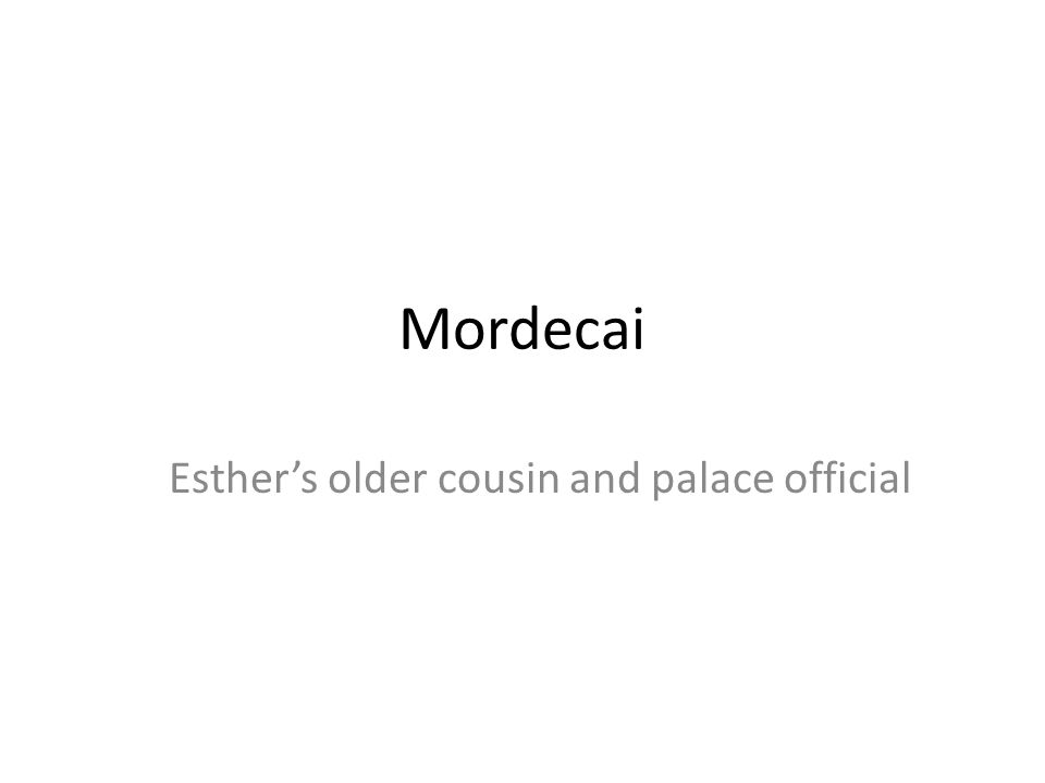 Mordecai Esthers older cousin and palace official