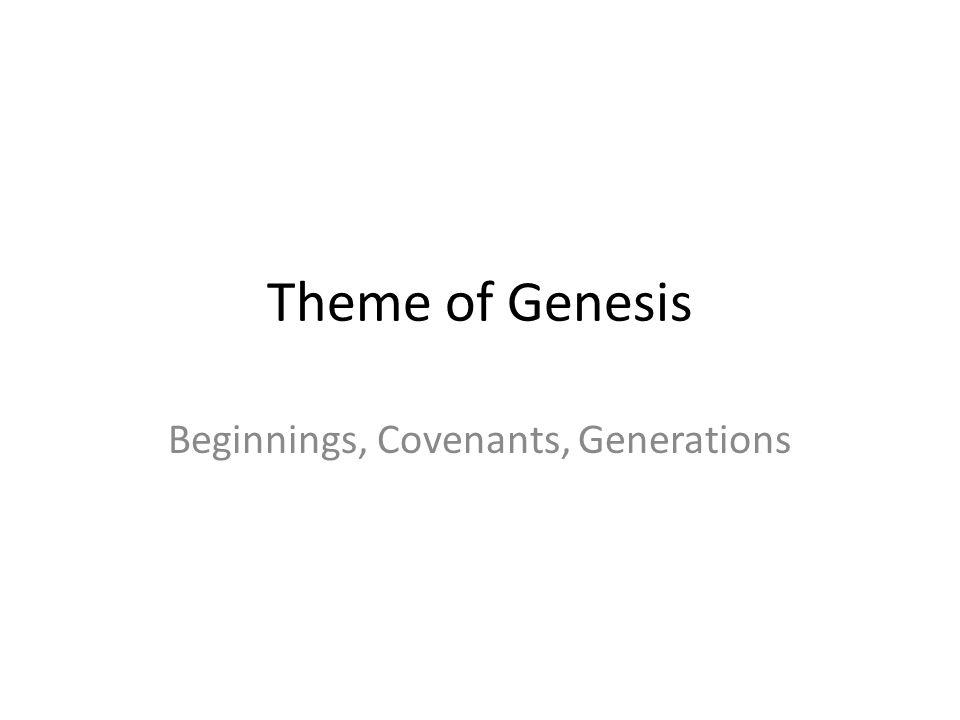 Theme of Genesis Beginnings, Covenants, Generations