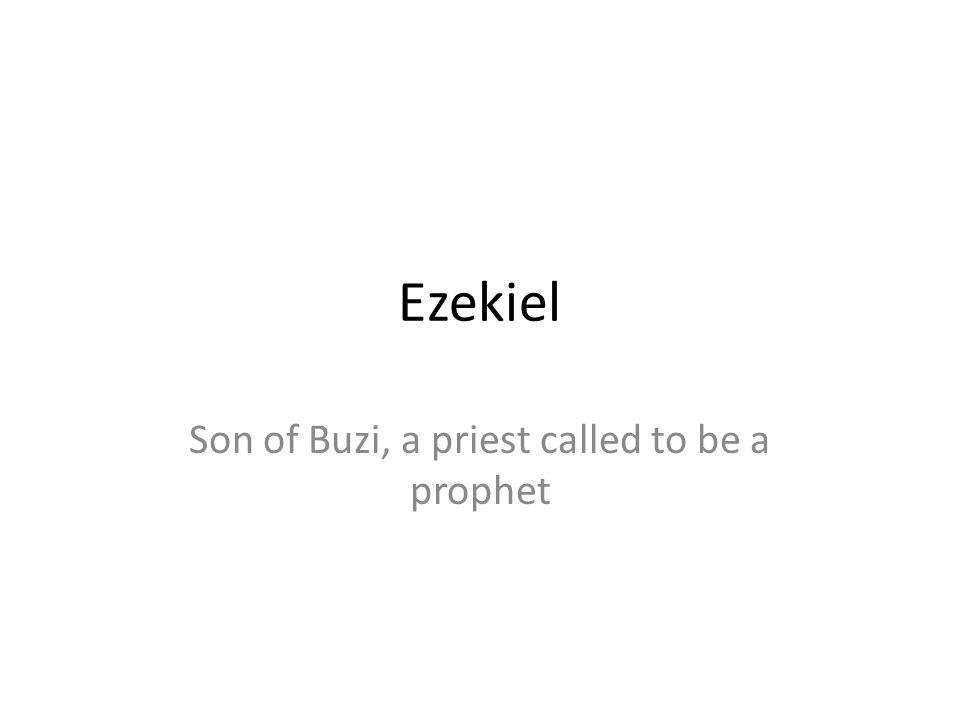 Ezekiel Son of Buzi, a priest called to be a prophet