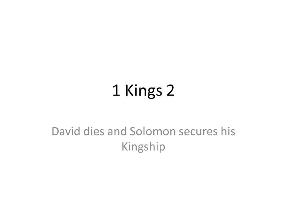 1 Kings 2 David dies and Solomon secures his Kingship