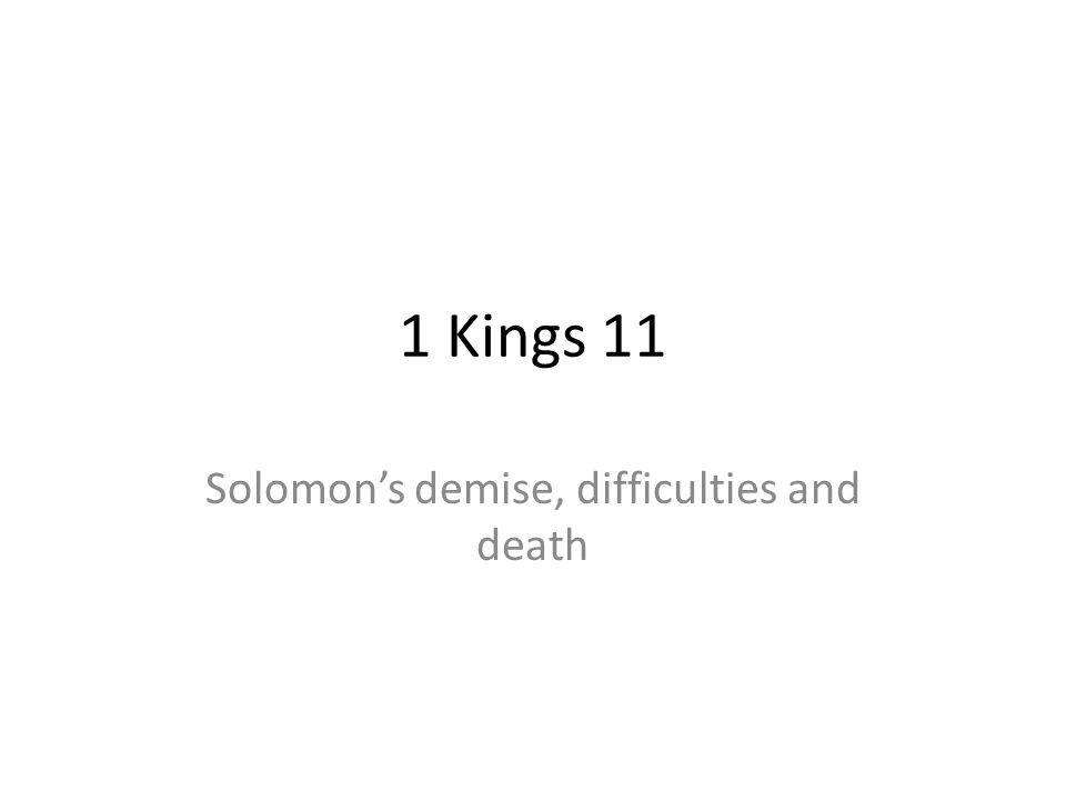 1 Kings 11 Solomons demise, difficulties and death