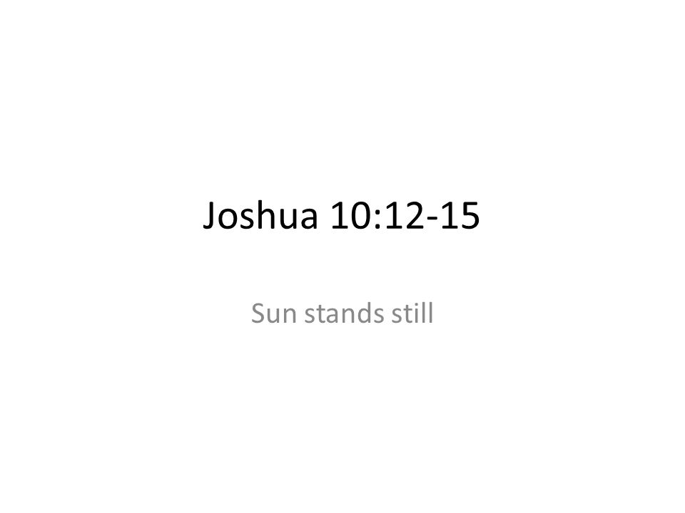 Joshua 10:12-15 Sun stands still