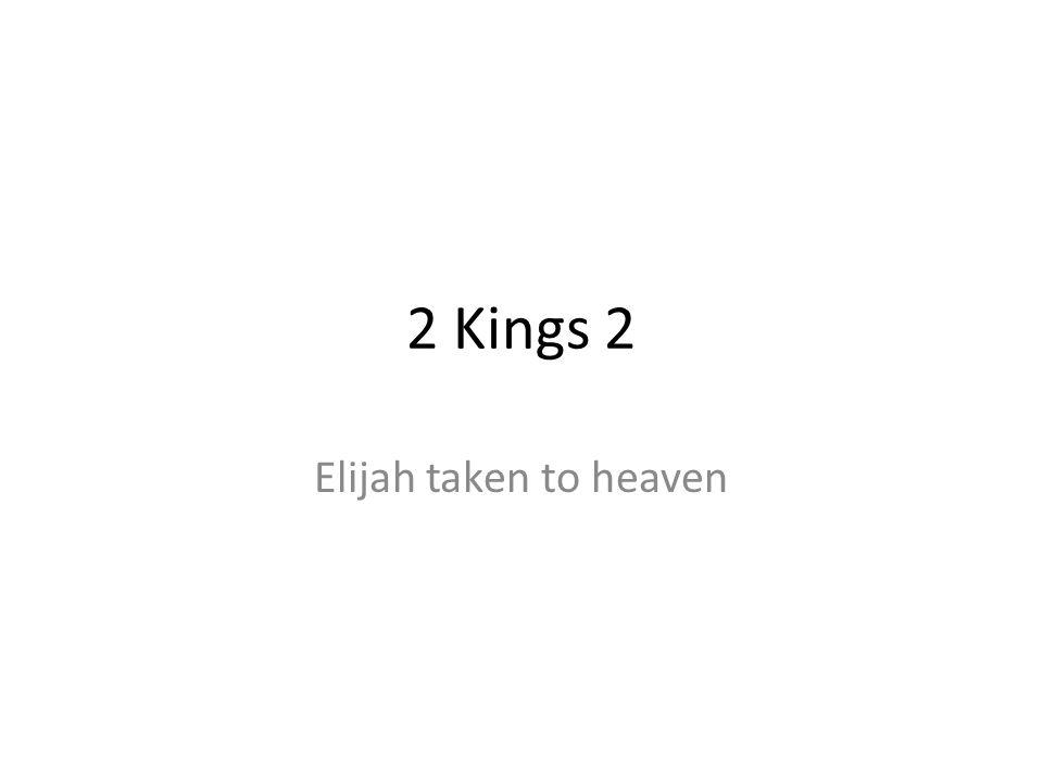 2 Kings 2 Elijah taken to heaven