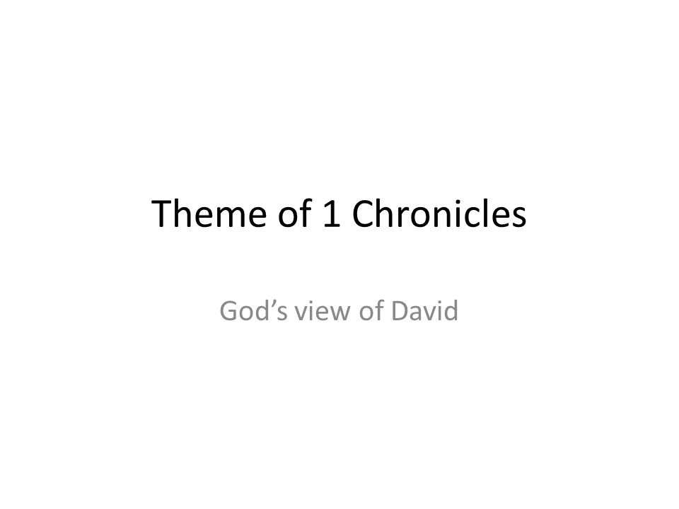 Theme of 1 Chronicles Gods view of David