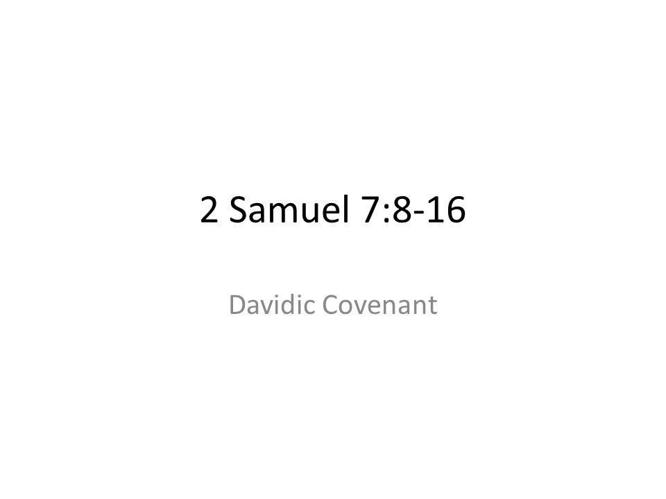 2 Samuel 7:8-16 Davidic Covenant