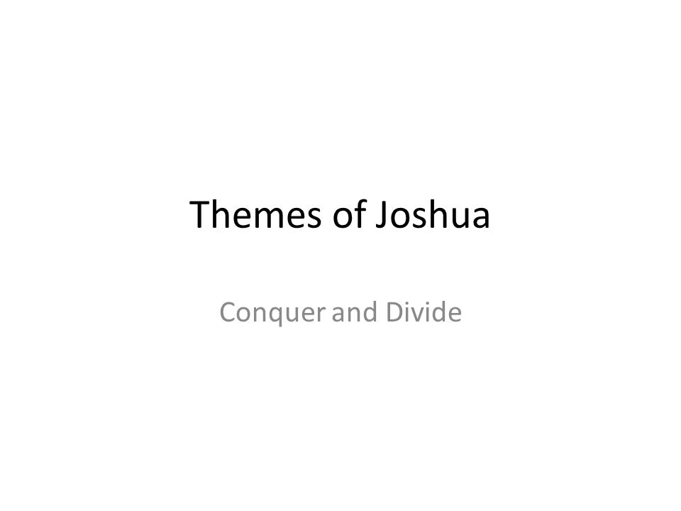 Themes of Joshua Conquer and Divide
