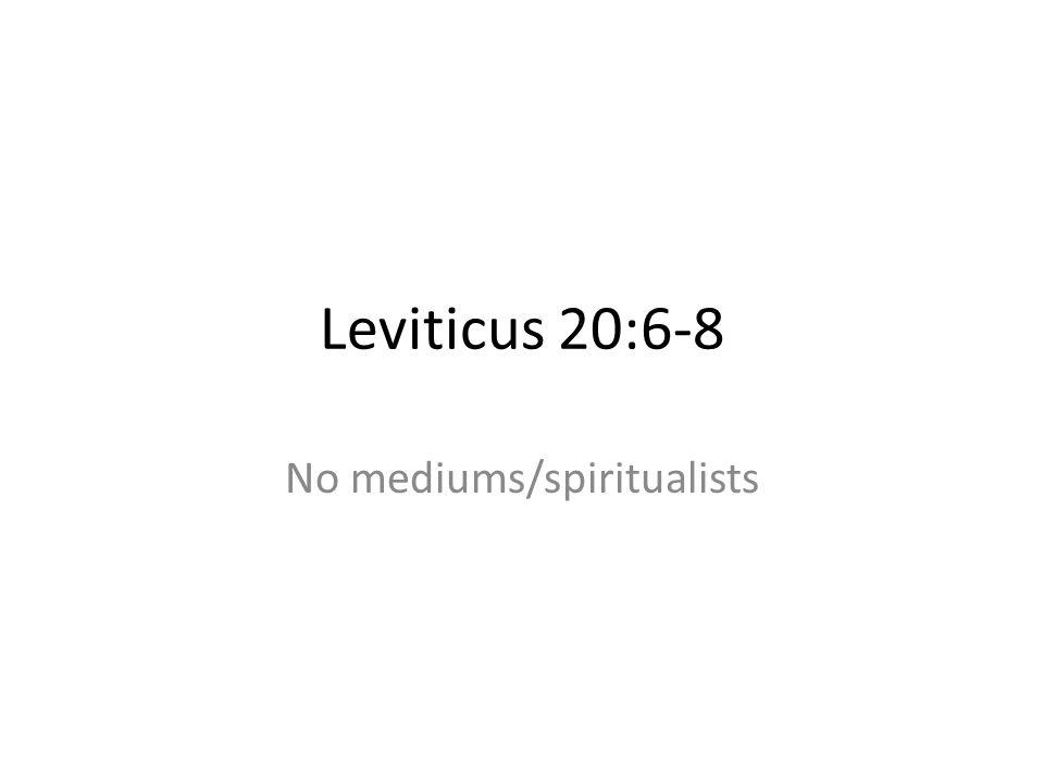 Leviticus 20:6-8 No mediums/spiritualists