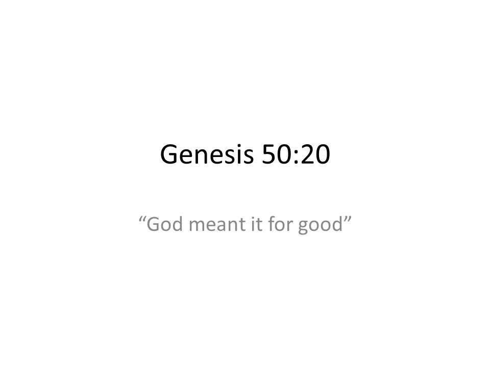 Genesis 50:20 God meant it for good