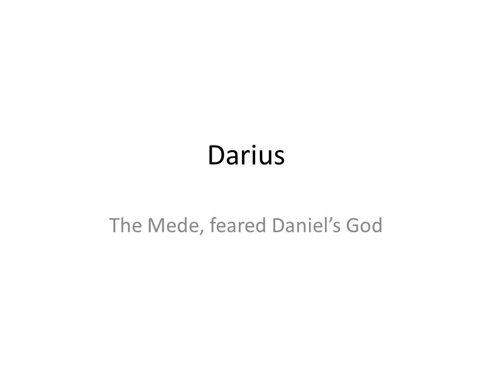 Darius The Mede, feared Daniels God