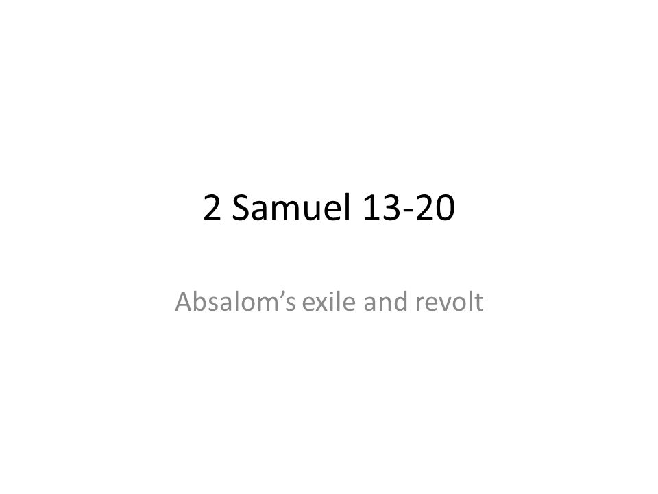 2 Samuel 13-20 Absaloms exile and revolt