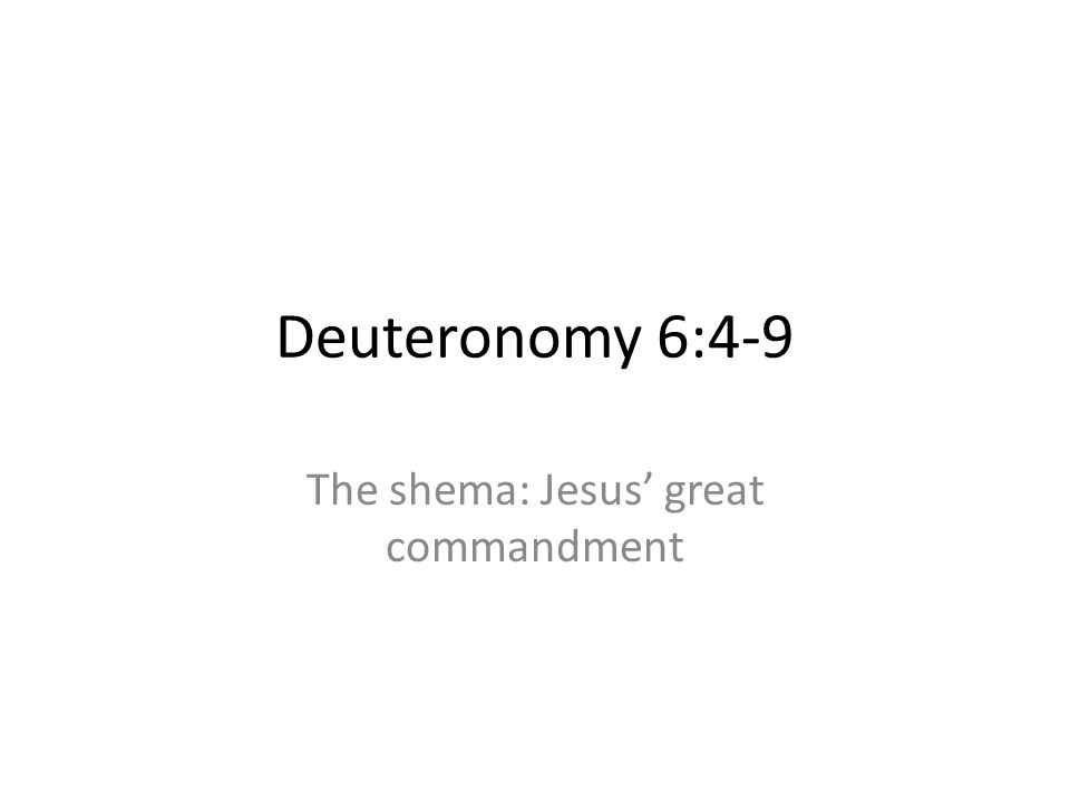 Deuteronomy 6:4-9 The shema: Jesus great commandment