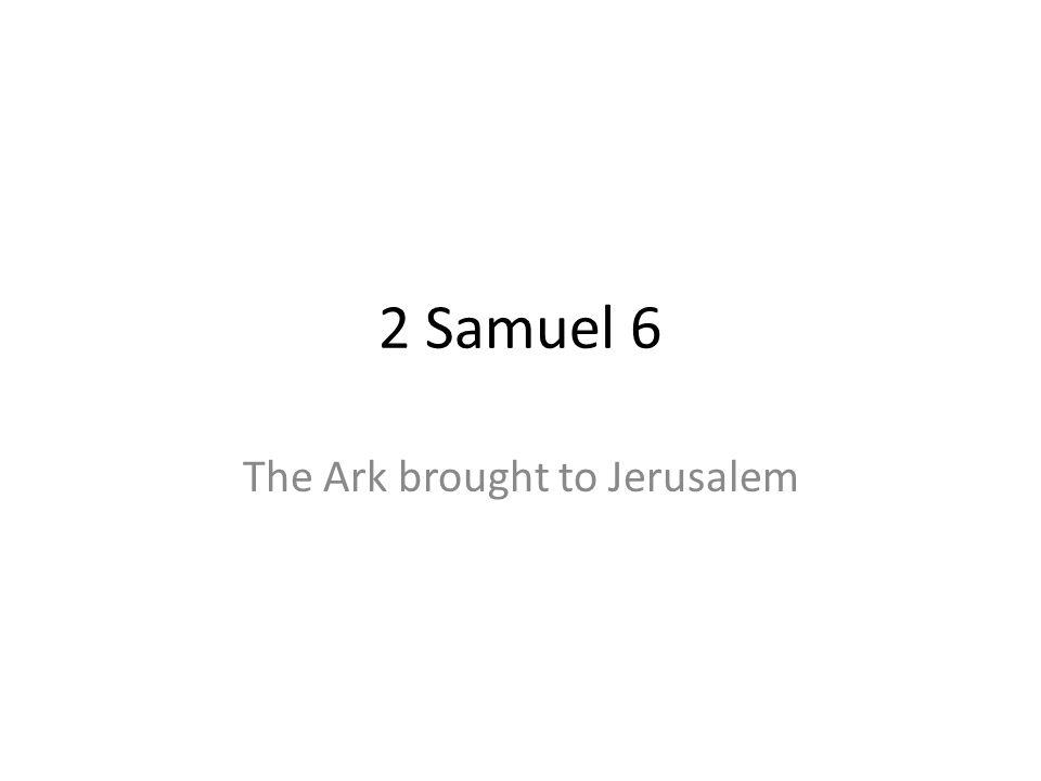 2 Samuel 6 The Ark brought to Jerusalem