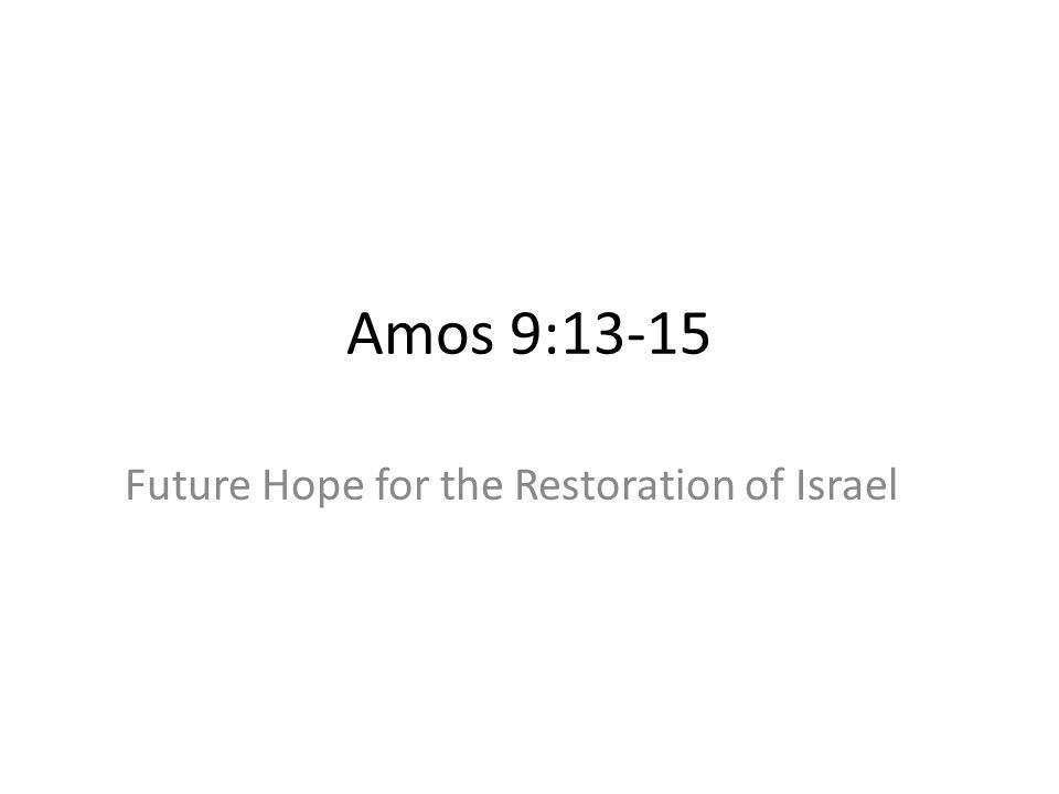 Amos 9:13-15 Future Hope for the Restoration of Israel