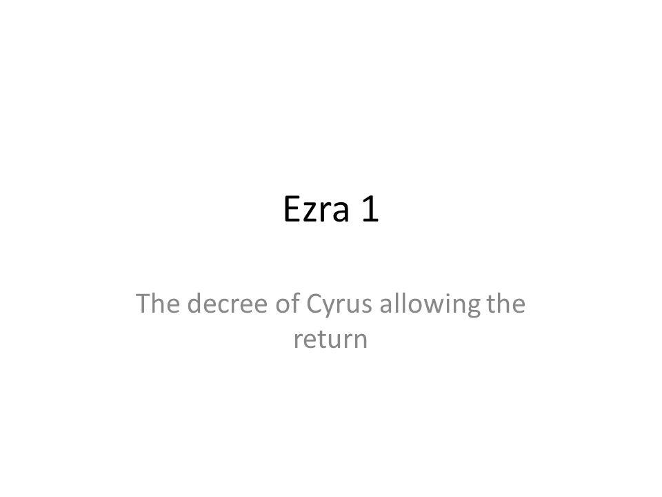 Ezra 1 The decree of Cyrus allowing the return