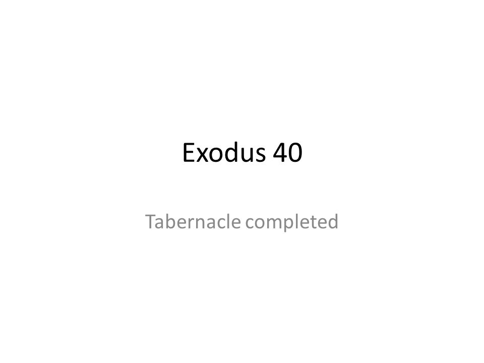 Exodus 40 Tabernacle completed