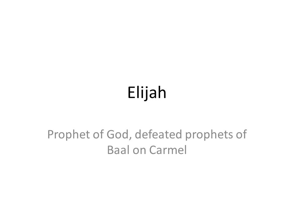 Elijah Prophet of God, defeated prophets of Baal on Carmel