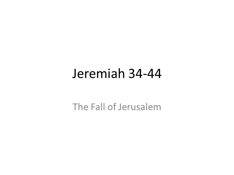 Jeremiah 34-44 The Fall of Jerusalem