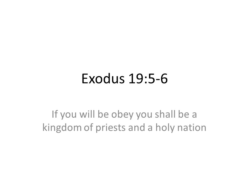 Exodus 19:5-6 If you will be obey you shall be a kingdom of priests and a holy nation