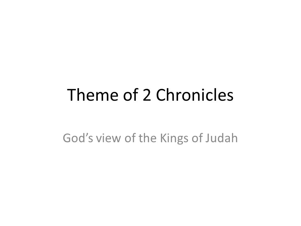Theme of 2 Chronicles Gods view of the Kings of Judah