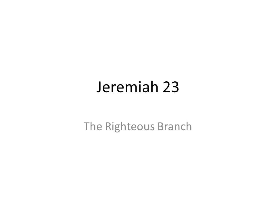 Jeremiah 23 The Righteous Branch