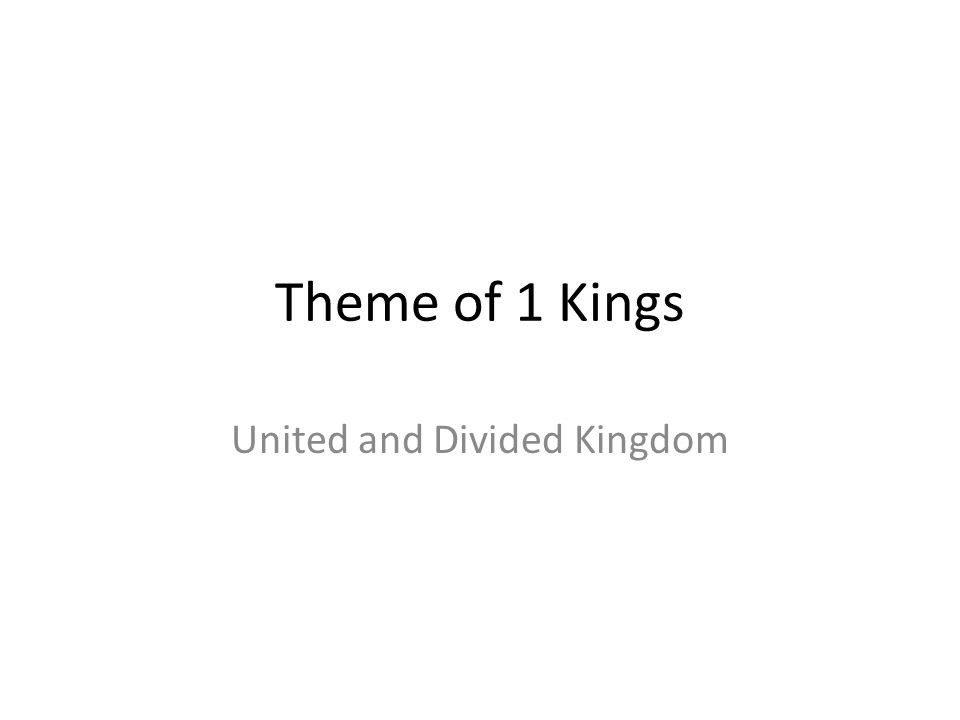 Theme of 1 Kings United and Divided Kingdom
