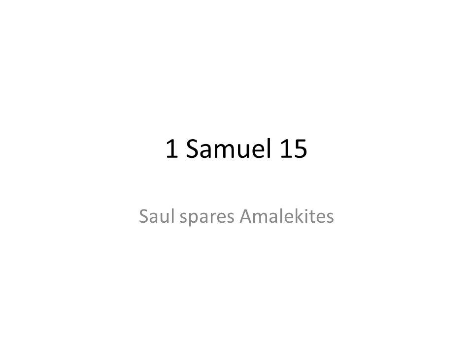 1 Samuel 15 Saul spares Amalekites