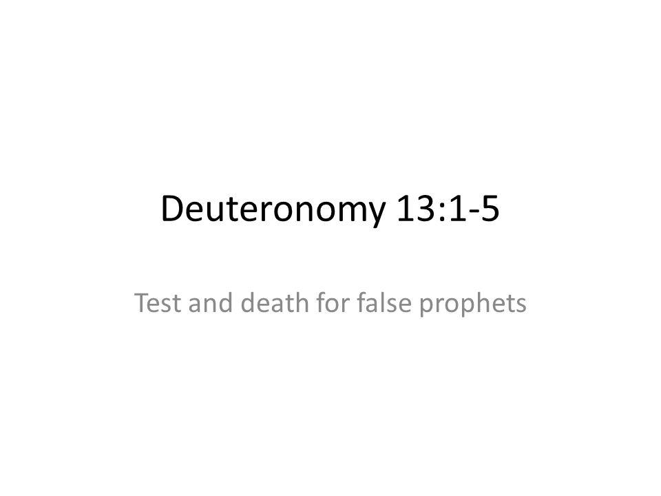 Deuteronomy 13:1-5 Test and death for false prophets