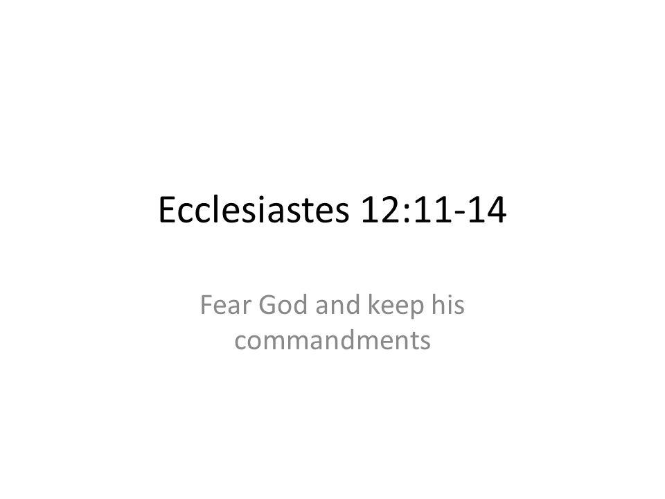 Ecclesiastes 12:11-14 Fear God and keep his commandments