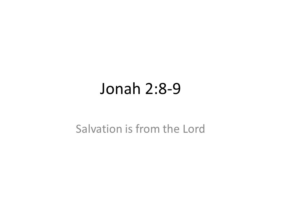 Jonah 2:8-9 Salvation is from the Lord
