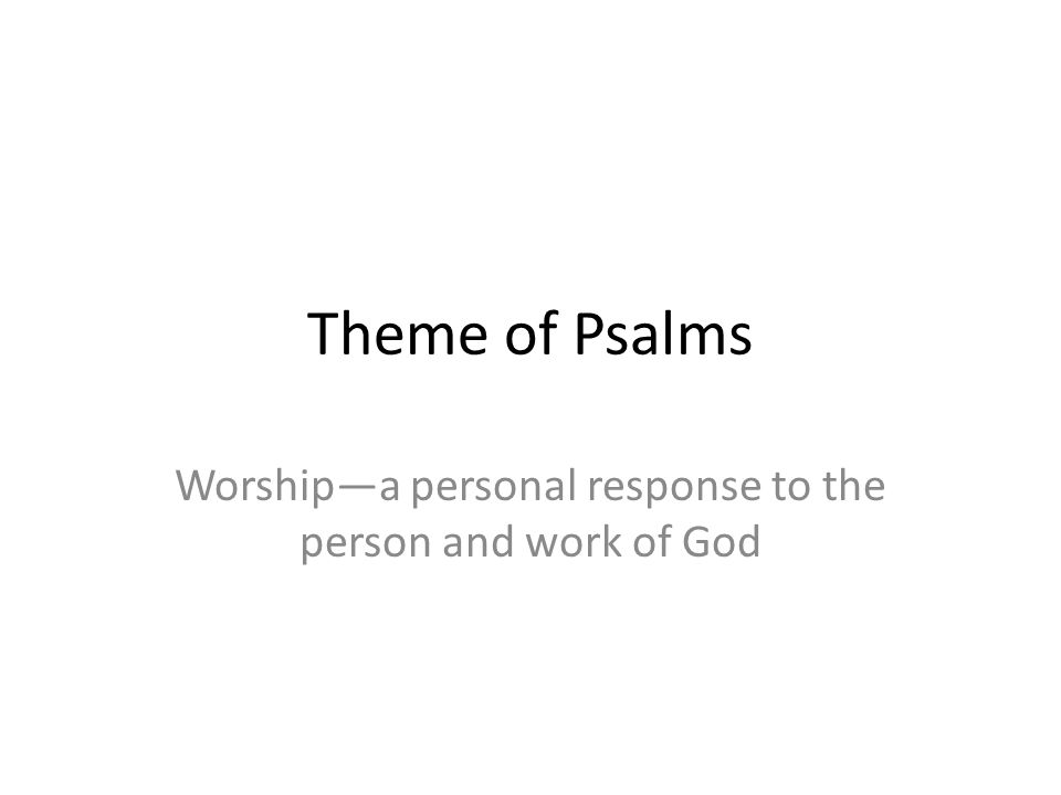 Theme of Psalms Worshipa personal response to the person and work of God