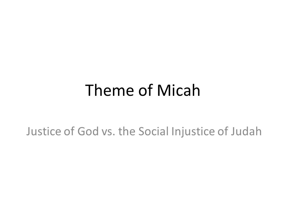 Theme of Micah Justice of God vs. the Social Injustice of Judah