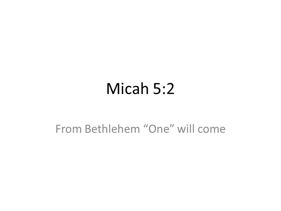 Micah 5:2 From Bethlehem One will come