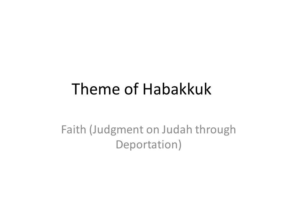 Theme of Habakkuk Faith (Judgment on Judah through Deportation)